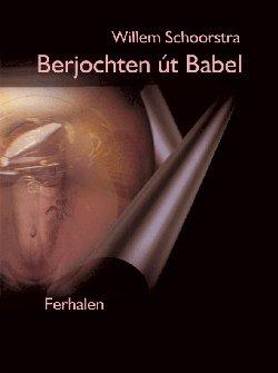 Willem Schoorstra, Berjochten út Babel, ferhalen