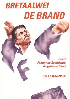 Bretaalwei de brand, hoe't Johannes Brandsma de grinzen ferlei, Jelle Bangma