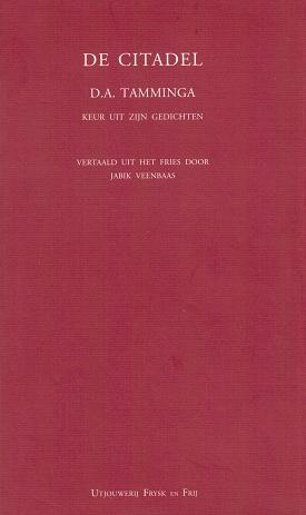 De citadel, D.A. Tamminga, keur uit zijn gedichten, vertaald uit het Fries door Jabik Veenbaas