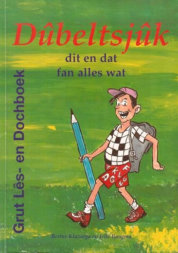 Dûbeltsjûk, dit en dat, fan alles wat, Grut Lês- en Dochboek, Bertus Klazinga en Jelle Bangma