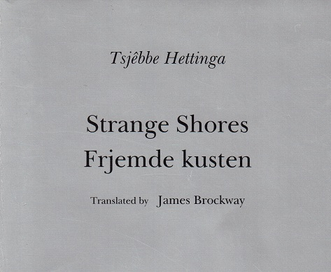 Tsjêbbe Hettinga, Strange Shores / Frjemde Kusten, translated by James Brockway