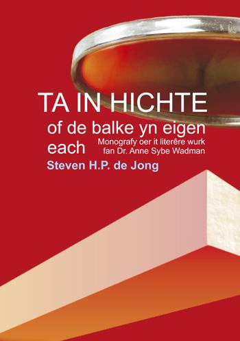 Ta in hichte, of de balke yn eigen each, monografy oer it literêre wurk fan D.r Anne Sybe Wadman, Steven H.P. de Jong